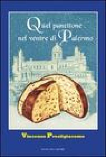 Quel panettone nel ventre di Palermo. Storie, personaggi, aneddoti - Vincenzo Prestigiacomo  