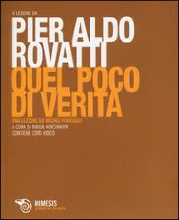 Quel poco di verità. Una lezione su Michel Foucault. Con DVD - Pier Aldo Rovatti |