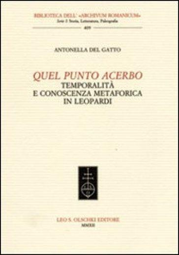 Quel punto acerbo. Temporalità e conoscenza metaforica in Leopardi - Antonella Del Gatto |