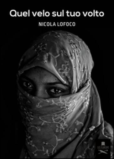 Quel velo sul tuo volto - Nicola Lofoco | Rochesterscifianimecon.com