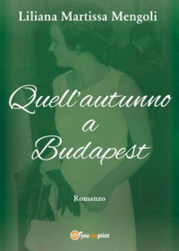 Quell'autunno a Budapest - Liliana Martissa Mengoli | Kritjur.org