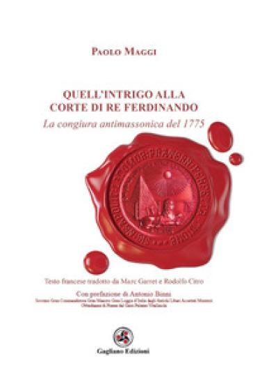 Quell'intrigo alla corte di re Ferdinando. La congiura antimassonica del 1775 - Paolo Maggi | Kritjur.org
