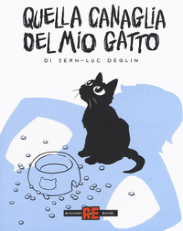 Quella canaglia del mio gatto - Deglin Jean-Luc |