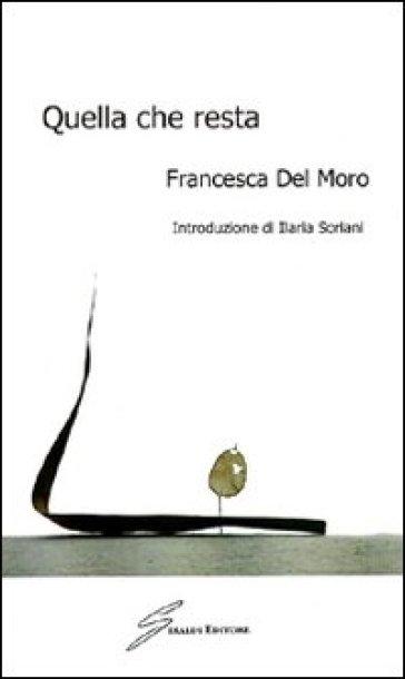 Quella che resta - Francesca Del Moro |
