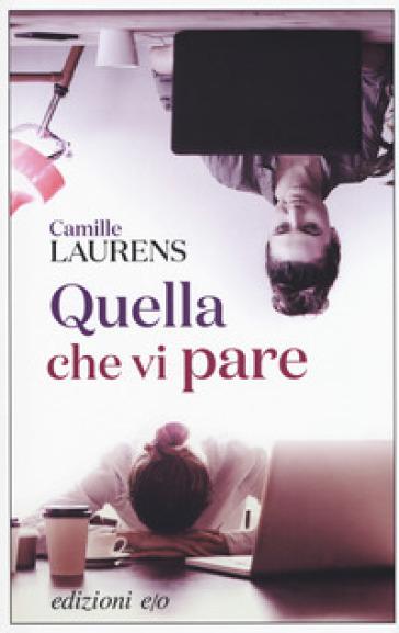 Quella che vi pare - Camille Laurens |