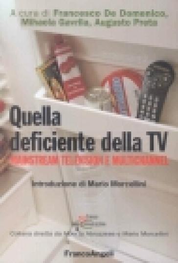 Quella deficiente della Tv. Mainstream Television e multichannel - Francesco De Domenico |