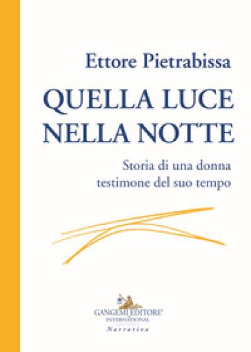 Quella luce nella notte. Storia di una donna testimone del suo tempo - Ettore Pietrabissa   Kritjur.org