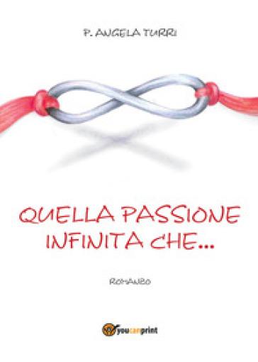 Quella passione infinita che... - Pierangela Turri   Thecosgala.com