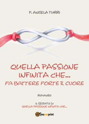 Quella passione infinita che... fa battere forte il cuore - Pierangela Turri  