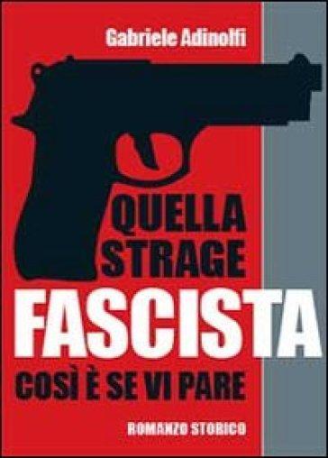 Quella strage fascista - Gabriele Adinolfi |