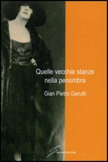 Quelle vecchie stanze nella penombra - G. Pietro Garutti |