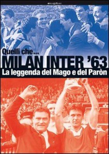 Quelli che... Milan Inter '63. La leggenda del Mago e del Pàron - G. Garanzini |