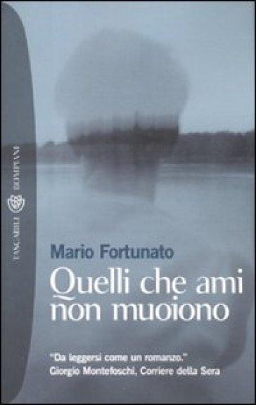 Quelli che ami non muoiono - Mario Fortunato |