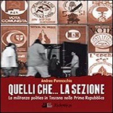 Quelli che... la sezione. La militanza politica in Toscana nella prima Repubblica - Andrea Pannocchia pdf epub
