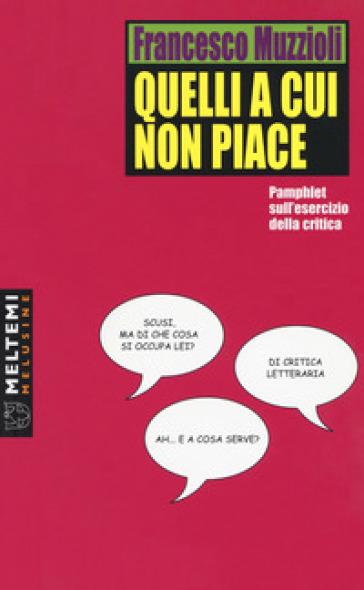 Quelli a cui non piace. Pamphlet sull'esercizio della critica - Francesco Muzzioli | Thecosgala.com
