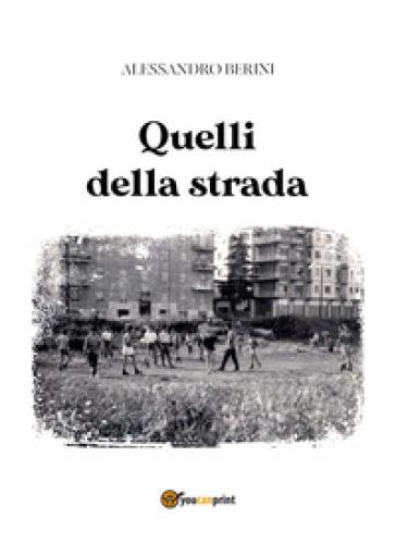 Quelli della strada - Alessandro Berini |