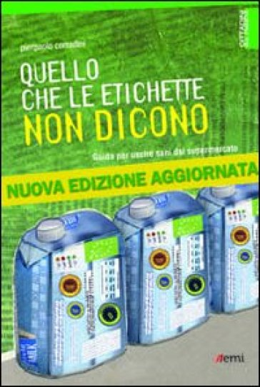 Quello che le etichette non dicono. Guida per uscire sani dal supermercato - Pierpaolo Corradini |
