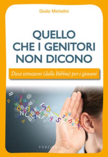 Quello che i genitori non dicono. Dieci istruzioni (dalla Bibbia) per i giovani - Giulio Michelini | Ericsfund.org