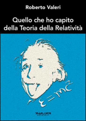 Quello che ho capito della teoria della relatività - Roberto Valeri |
