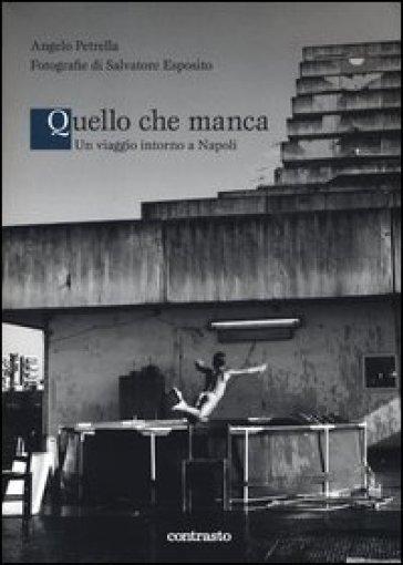 Quello che manca. Un viaggio intorno a Napoli - Salvatore Esposito  