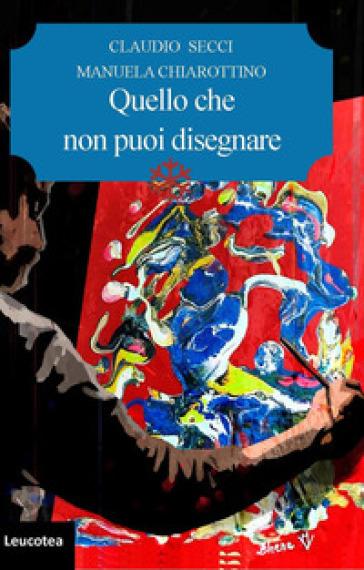 Quello che non puoi disegnare - Claudio Secci |