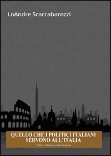Quello che i politici italiani servono all'Italia - LoAndre Scaccabarozzi |