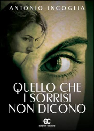 Quello che i sorrisi non dicono - Antonio Incoglia |