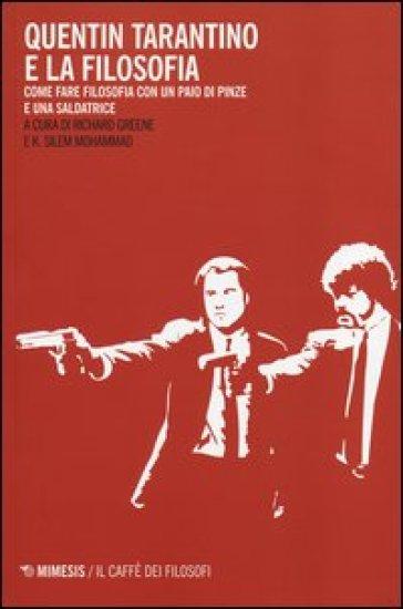 Quentin Tarantino e la filosofia. Come fare filosofia con un paio di pinze e una saldatrice - P. Bianchi | Thecosgala.com