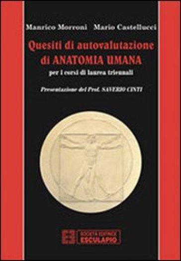 Quesiti di autovalutazione di anatomia umana. Per i corsi di laurea triennali - Mario Castellucci   Jonathanterrington.com