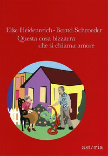 Questa cosa bizzarra che si chiama amore - Elke Heidenreich | Kritjur.org