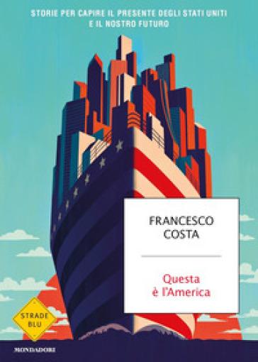 Questa è l'America. Storie per capire il presente degli Stati Uniti e il nostro futuro - Francesco Costa | Thecosgala.com