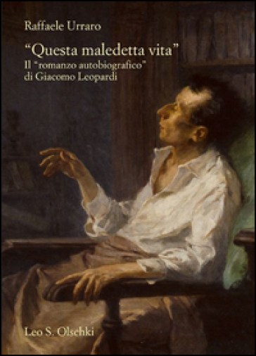 «Questa maledetta vita». Il «romanzo autobiografico» di Giacomo Leopardi