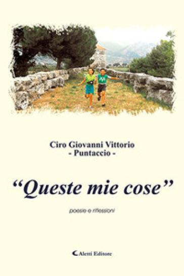 Queste mie cose - Ciro Giovanni Vittorio |