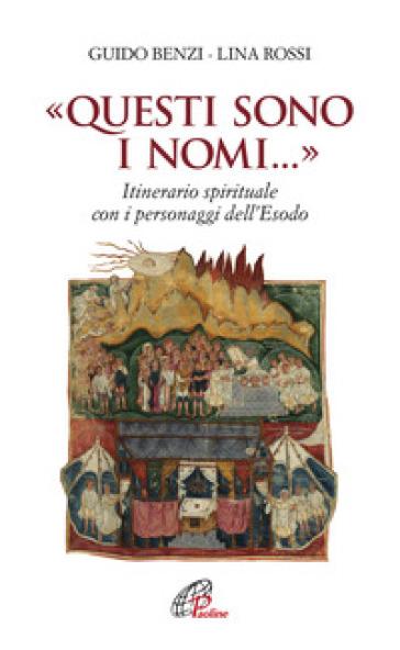«Questi sono i nomi...». Itinerario spirituale con i personaggi dell'Esodo - Guido Benzi |