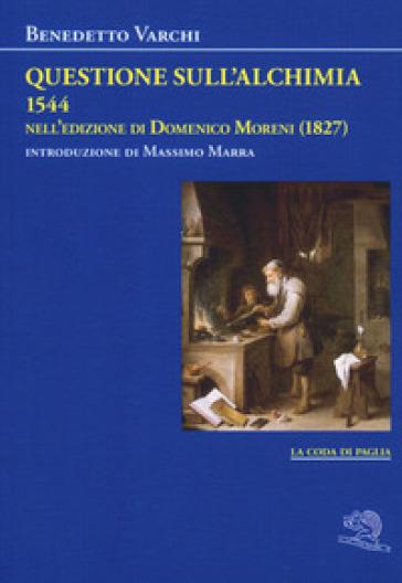Questione sull'alchimia (1544) nell'edizione di Domenico Moreni (1827) - Benedetto Varchi |