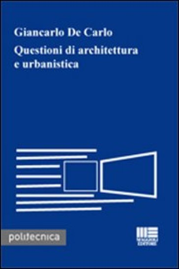 Questioni di architettura e urbanistica - Giancarlo De Carlo |