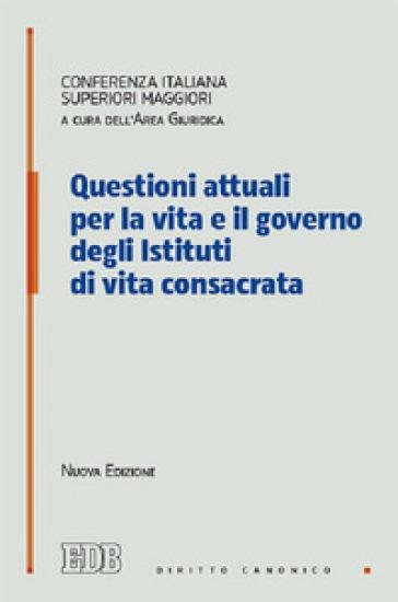 Questioni attuali per la vita e il governo degli istituti di vita consacrata - Conferenza italiana superiori maggiori |