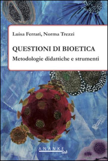 Questioni di bioetica. Metodologie didattiche e strumenti - Luisa Ferrari pdf epub