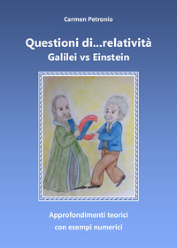 Questioni di... relatività. Galilei vs Einstein - Carmen Petronio |