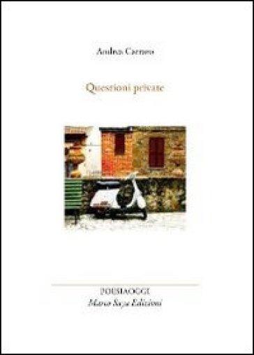 Questioni private - Andrea Carraro |