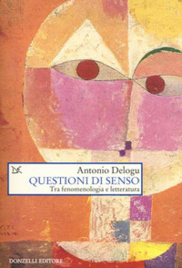 Questioni di senso. Tra fenomenologia e letteratura - Antonio Delogu pdf epub