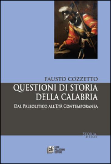 Questioni di storia della Calabria. Dal Paleolitico all'Età Contemporanea - Fausto Cozzetto  