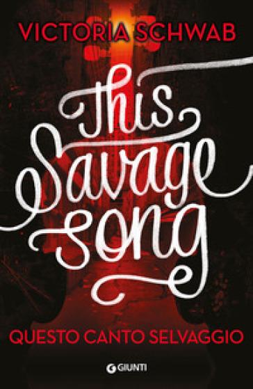 Questo canto selvaggio - Victoria Schwab |