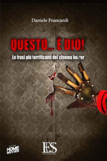 Questo è... Dio! Le frasi più terrificanti del cinema horror - Daniele Francardi |