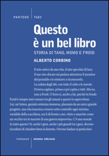 Questo è un bel libro. Storia di Tano, Momo e Froid - Alberto Corbino |