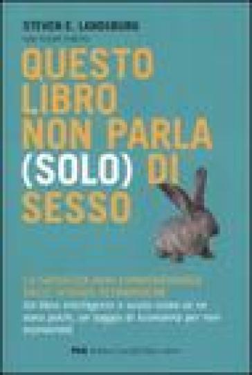 Questo libro non parla (solo) di sesso. La saggezza non convenzionale delle scienze economiche - Fulvio Fontini | Thecosgala.com