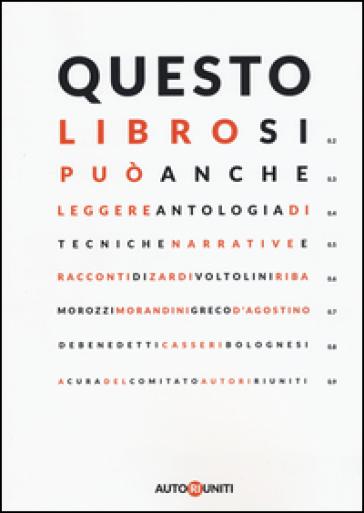 Questo libro si può anche leggere. Antologia di tecniche narrative e racconti