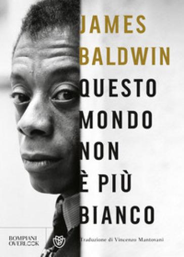 Questo mondo non è più bianco - James Baldwin  