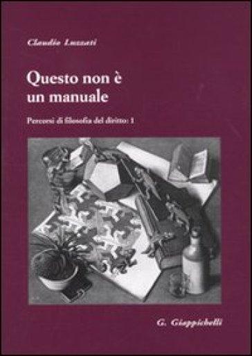 Questo non è un manuale. Percorsi di filosofia del diritto. 1. - Claudio Luzzati pdf epub