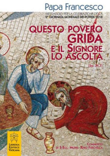 Questo povero grida e il Signore lo ascolta (Sal 34,7). Messaggio per la celebrazione della 2ª Giornata mondiale dei poveri 2018 - Papa Francesco (Jorge Mario Bergoglio) |